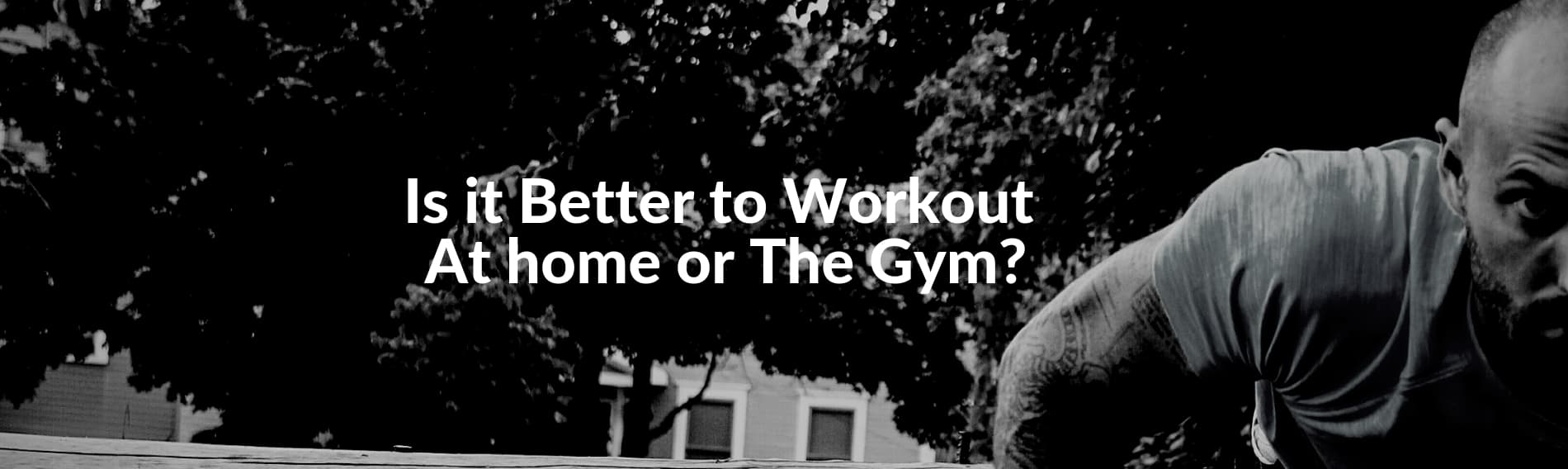 Is it Better to Workout At home or The Gym?