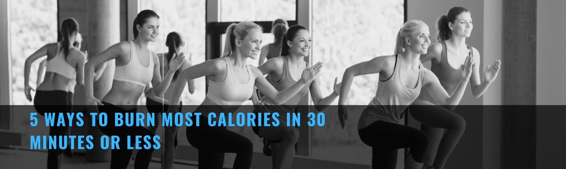 5 Ways to Burn Most Calories in 30 Minutes or Less