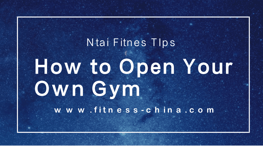 How to Open Your Own Gym,Simple Tips for Setting Up a Gym