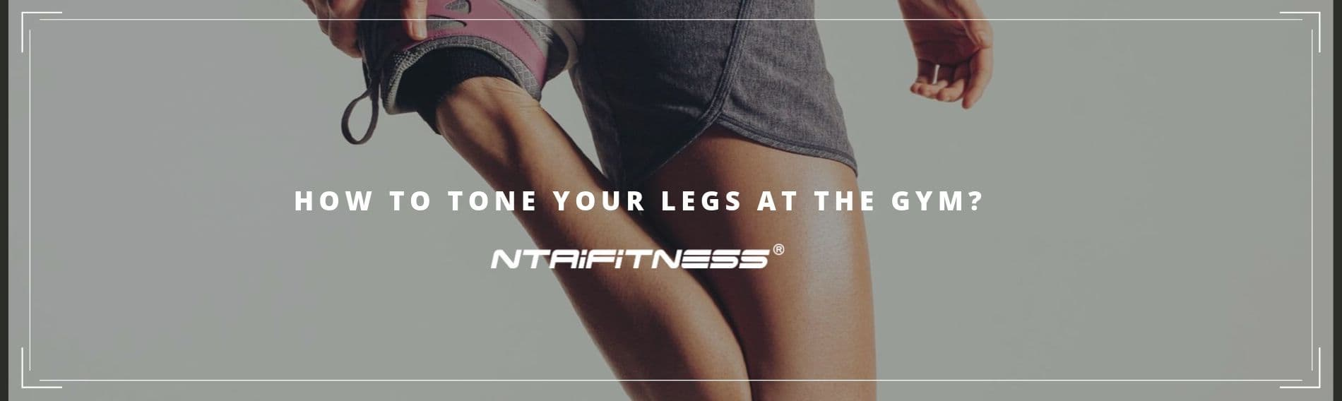 How To Tone Your Legs At The Gym