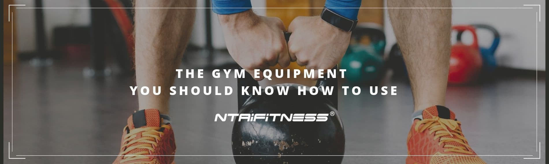 The Gym Equipment, You Should Know How to Use