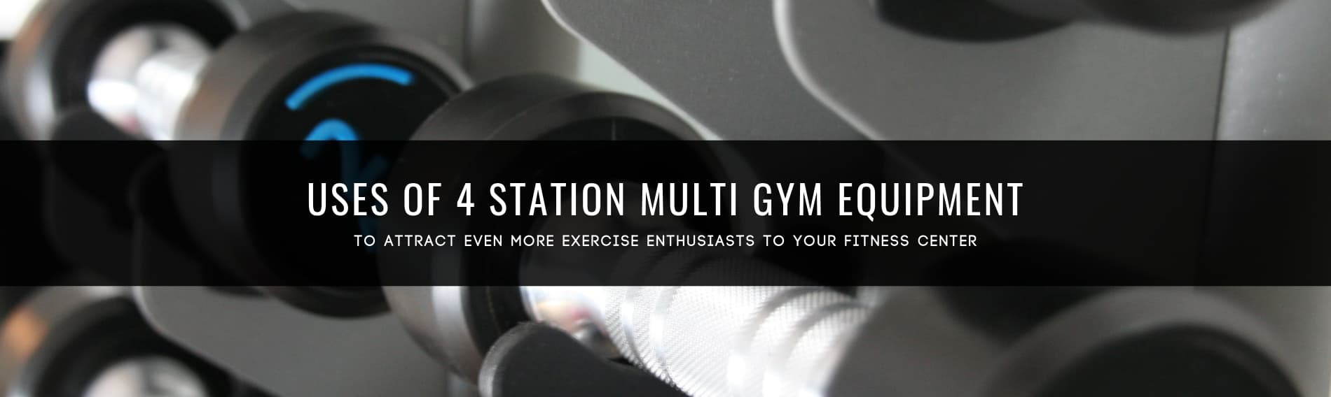 Uses of 4 Station Multi Gym Equipment And Machine
